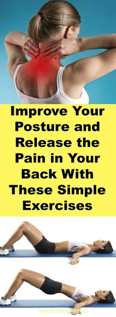 Improve Your Posture and Release the Pain in Your Back With These Simple Exercises - Incorrect posture increases the risk of back pain, slipped disk, a feeling of tightness in the chest and poor blood circulation. Fortunately, there are simple ways in which we can improve and correct our posture.