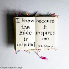 """""""I know the Bible is inspired because it inspires me.""""  - Dwight L. Moody For more Christian and inspirational quotes, please visit www.ChristianQuotes.info #Christianquotes #Dwight-L-Moody"""