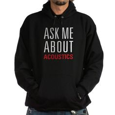 Ask Me About Acoustics - Hoodie