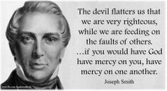 Have mercy on one another. --Joseph Smith