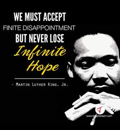 'We must accept finite disappointment but never lose infinite hope' Dr Martin Luther King #Quotes #Wisdom #Hope