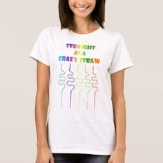"""A confident sounding tee shirt phrase for women: """"Straight As A Crazy Straw"""". This is a very colorful T-shirt with five drinking straws being illustrated on it. Shirt Quotes, Funny Tee Shirts, T Shirts With Sayings, Wardrobe Staples, Confident, Gender, T Shirts For Women, Tees, Happy"""