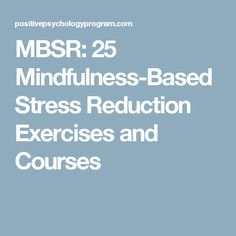 MBSR: 25 Mindfulness-Based Stress Reduction Exercises and Courses