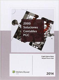 2000 soluciones contables PGC / Ángel Alonso Pérez, Raquel Pousa Soto Madrid : Wolters Kluwer : CISS, 2014