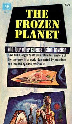Anthology: The Frozen Planet Macfadden 1966 Cover art by Richard M. Alien Creatures, Great Books, Cover Art, Book Covers, Science Fiction, Planets, Frozen, Sci Fi, Aliens