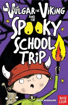 SEPTEMBER Vulgar the Viking and the Spooky School Trip, by Odin Redbeard, illustrated by Sarah Horne