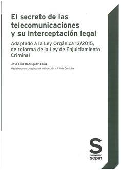 Rodríguez Lainz, José Luis: El secreto de las telecomunicaciones y su interceptación legal : adaptado a la ley orgánica 13/2015, de reforma de la Ley de enjuiciamiento criminal. Las Rozas : Sepin, 2016, 314 p.