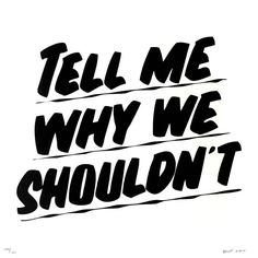 Tell me why we shouldn't #wisewords