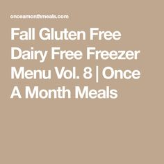 Fall Gluten Free Dairy Free Freezer Menu Vol. 8 | Once A Month Meals