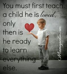 First teach a child he/she is loved