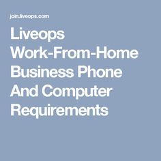 Liveops Work-From-Home Business Phone And Computer Requirements