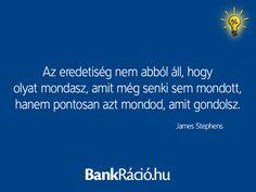 Az eredetiség nem abból áll, hogy olyat mondasz, amit még senki sem mondott, hanem pontosan azt mondod, amit gondolsz. - James Stephens, www.bankracio.hu idézet