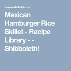 Mexican Hamburger Rice Skillet - Recipe Library  -  - Shibboleth!