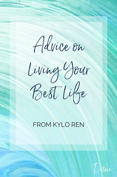 Advice on living your best life from Kylo Ren. Self-Love, Self-Care, Personal Development, Personal Growth, Self-Improvement #growthPersonalDevelopment