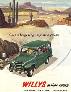 Willys Makes Sense Long Way On A Galon - Mad Men Art: The Vintage Advertisement Art Collection Vintage Jeep, Vintage Ads, Vintage Photos, Vintage Trucks, Vintage Posters, Station Wagon, Retro Ads, Vintage Advertisements, Jeep Willis