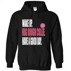 Wake up. Hug Rough Collie - #boyfriend tee #poncho sweater. CHECK PRICE => https://www.sunfrog.com/Pets/Wake-up-Hug-Rough-Collie-Black-39639440-Hoodie.html?68278