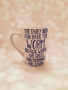 The early bird can have the worm because worms are gross and mornings are stupid