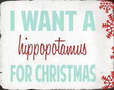 Christmas Print - I Want A Hippopotamus For Christmas- 11x14 - White, Aqua, Red, via Etsy.