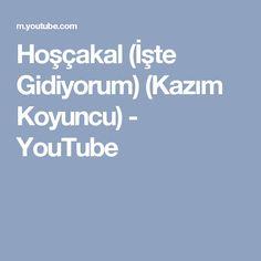 Hoşçakal (İşte Gidiyorum) (Kazım Koyuncu) - YouTube