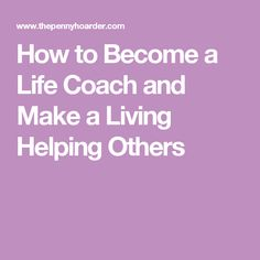 How to Become a Life Coach and Make a Living Helping Others