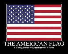 This is the American flag, if it offends you, please feel free to leave!