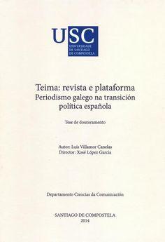 Teima: revista e plataforma : periodismo galego na transición política española : tese de doutoramento / autor, Luís Villamor Canelas ; director, Xosé López García