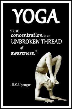 "BKS Iyengar Yoga Quote: ""True concentration is an unbroken thread of awareness."" .... #BKSIyengar #Inspirational #LifeQuote #YogaBenefits #YogaForAll #quoteoftheday #yogaquote"