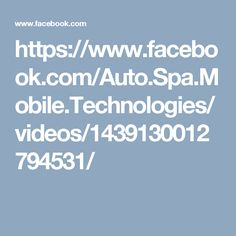 https://www.facebook.com/Auto.Spa.Mobile.Technologies/videos/1439130012794531/
