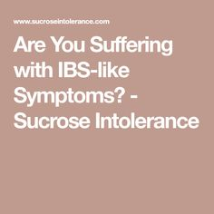 Are You Suffering with IBS-like Symptoms? - Sucrose Intolerance