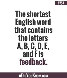 The shortest English word that contains the letters A, B, C, D, E, and F is feedback.