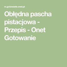 Obłędna pascha pistacjowa - Przepis - Onet Gotowanie