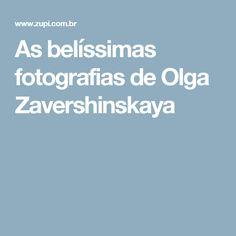 As belíssimas fotografias de Olga Zavershinskaya