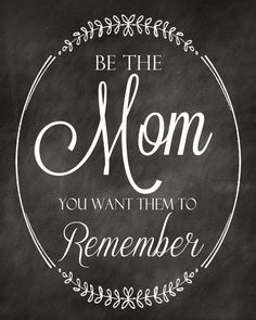 """Be the Mom you want them to remember"" printable by A Pocket full of LDS prints"