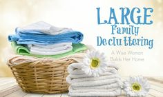 A Wise Woman Builds Her Home: Large Family Decluttering