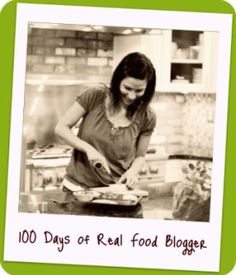 Blog: 100 Days of real food. Take the 100 day pledge, or just a 10 day pledge. Great recipes!