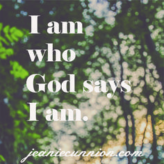 Do you listen to what others say about you? What matters is what God says. I am who God says I am. Read more from Parenting the Wholehearted Child and Jeannie Cunnion at jeanniecunnion.com