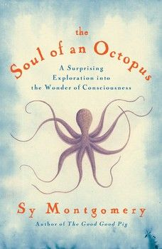 The Soul of an Octopus By Sy Montgomery