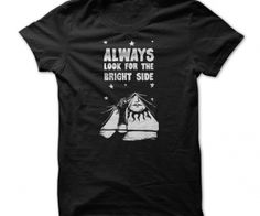Always Look for the Bright Side. Always look for the bright side. It may be difficult to see but its always there. HiYL Inspirational Tee by Doe Zantamata - See more at: http://spenditonthis.com/cat-12-tshirts-newest.html#sthash.LSsSp2cN.dpuf