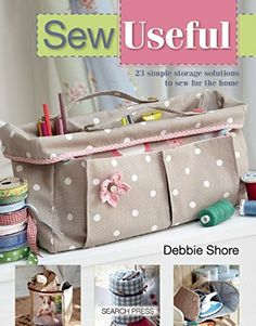 Sew Useful: Simple Storage Solutions for the Home: Amazon.co.uk: Debbie Shore: Books
