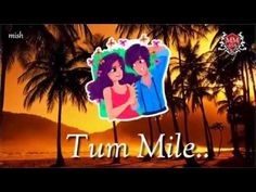 Tum Mile | Whatsaap Status Whatsapp Videos, Love Story, Youtube, Fictional Characters, Fantasy Characters, Youtubers, Youtube Movies