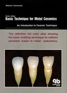 Title: Basic Technique for Metal Ceramics Author: Makoto Yamamoto Publisher: Quintessence Publishing ISBN: 4-87417-410-8 C3047 Year: 1990 www.quintpub.com
