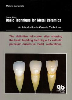 Title: Basic Technique for Metal Ceramics Author: Makoto Yamamoto Publisher: Quintessence Publishing ISBN: 4-87417-410-8 C3047 Year: 1990 www.quintpub.com