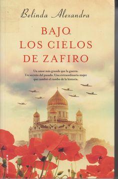 BAJO LOS CIELOS DE ZAFIRO (Belinda Alexandra) En 1942, después de la invasión alemana a la Unión Soviética, se formó un escuadrón compuesto exclusivamente por mujeres rusas. Muchas eran menores de veinte años.