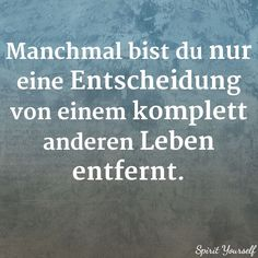 manchmal - sometimes, sein - to be, nur - only, Entscheidung - decision, von - from, komplett - totally, anders - different, Leben - life, entfernt - away