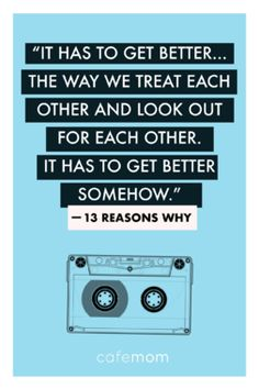 This quote from the much-talked-about Netflix series '13 Reasons Why' reminds us just how far we have to go as a society.