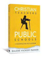 Christian Teachers in Public Schools     13 Essentials for the Classroom     By: Dalene Vickery Parker