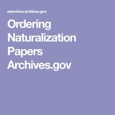 Ordering Naturalization Papers Archives.gov