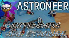 EXTENDERS ARE VERY STRANGE THINGS | Broke All To Hell Update | Astroneer 0.9.0 #15