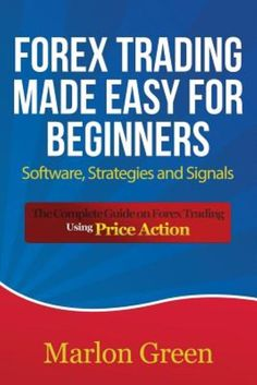 Forex Trading Made Easy for Beginners: Software Strategies and Signals: The Co