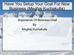 Have you Setup Your Business Goals Meghaj kuchakulla  Meghaj Kuchakulla shares benefits of business goals. If you set a goal for your business it means you are going to right direction.